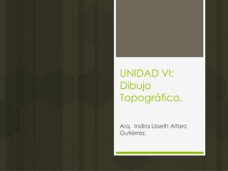UNIDAD VI: Dibujo Topográfico.