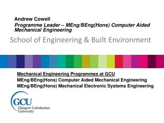 Andrew Cowell Programme Leader – MEng/BEng( Hons ) Computer Aided Mechanical Engineering
