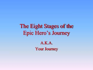 The Eight Stages of the  Epic Hero's Journey