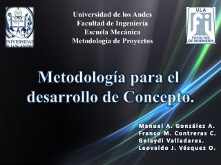 Universidad de los Andes Facultad de Ingeniería Escuela  Mecánica Metodología de Proyectos
