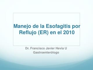 Manejo de la  Esofagitis  por Reflujo (ER) en el 2010