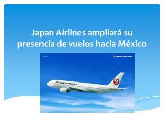 Japan Airlines  ampliará su presencia de vuelos hacia México