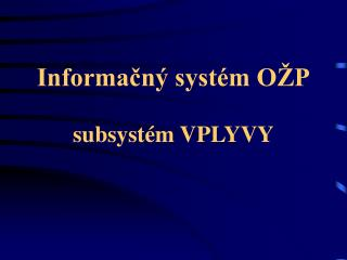 Informačný systém OŽP subsystém VPLYVY