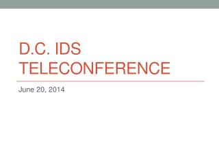 D.C. IDS Teleconference