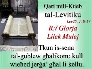Qari  mill- Ktieb tal-Levitiku Lev2 5 , 1.  8 -1 7 R:/  Glorja Lilek Mulej