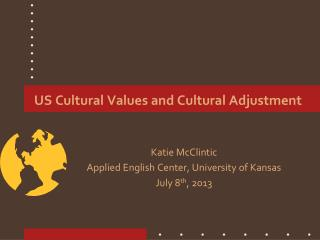 US Cultural Values and Cultural Adjustment