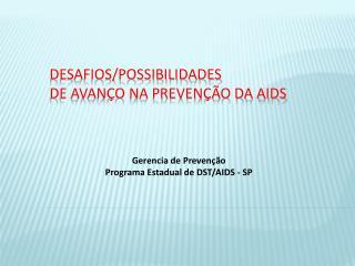 Desafios/Possibilidades  de avan�o na Preven��o da AIDS