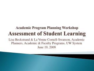 Academic Program Planning Workshop   Assessment of Student Learning