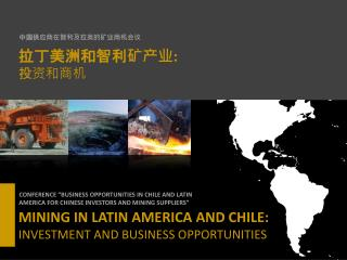 MINING IN  LATIN AMERICA AND CHILE:  INVESTMENT AND BUSINESS OPPORTUNITIES