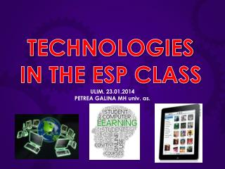 TECHNOLOGIES  IN THE ESP CLASS