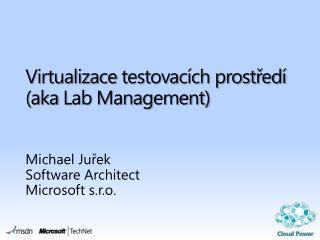 Virtualizace  testovacích prostředí ( aka Lab  Management)