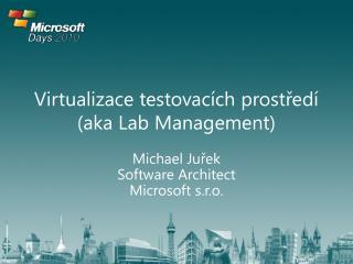 Virtualizace testovac ích prostředí (aka Lab Management)