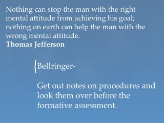 Bellringer - Get out notes on procedures and look them over before the  formative assessment.