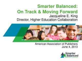 Smarter Balanced:   On Track & Moving Forward