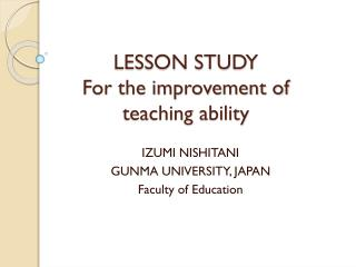 LESSON STUDY For the improvement of teaching ability