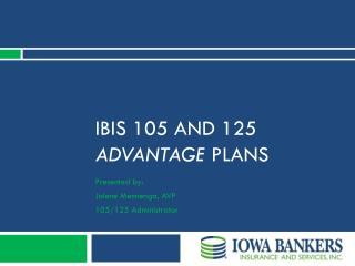 IBIS 105 and 125  Advantage  plans