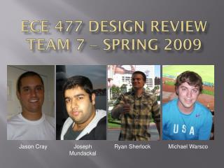 ECE 477 Design Review Team 7    Spring 2009