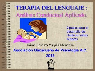 TERAPIA DEL LENGUAJE : Análisis Conductual Aplicado.