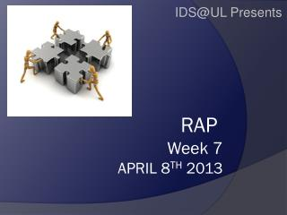RAP  Week  7 April 8 TH  2013