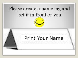 Please create a name tag and set it in front of you.