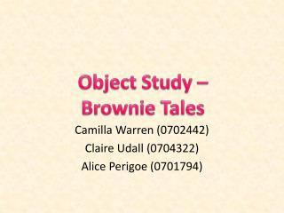 Camilla Warren (0702442) Claire Udall (0704322) Alice  Perigoe  (0701794)