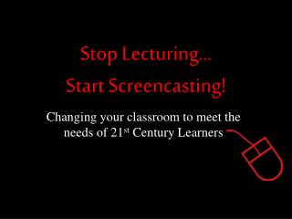 Stop Lecturing… Start Screencasting!