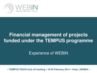 Financial management of projects funded under the TEMPUS programme Experience of WEBIN