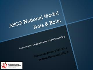 ASCA National Model Nuts  & Bolts Implementing Comprehensive School Counseling