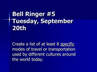 Bell Ringer  #5 Tuesday , September  20th