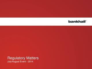Regulatory Matters  July/August Event - 2014