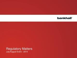 Regulatory Matters  July/August Event - 2014