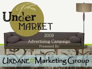 2009  Advertising Campaign Presented By: