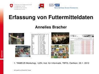 Erfassung von Futtermitteldaten Annelies Bracher