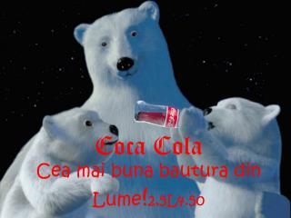 Coca Cola Cea mai buna bautura  din Lume ! 2,5L4.50