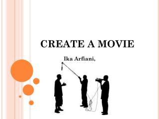 CREATE A MOVIE