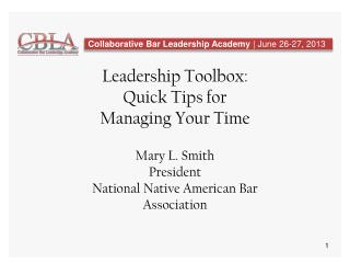 Leadership Toolbox:  Quick Tips for Managing Your  Time Mary L. Smith President