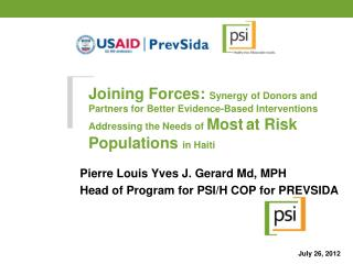 Pierre Louis Yves J. Gerard Md, MPH Head of Program for PSI/H COP for PREVSIDA July 26, 2012
