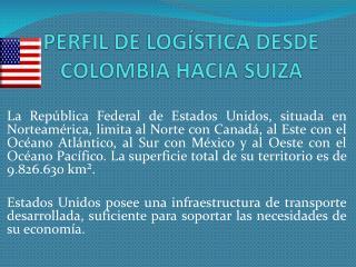 PERFIL DE LOGÍSTICA DESDE COLOMBIA HACIA SUIZA