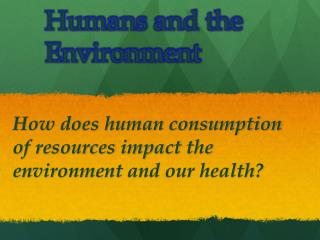 Humans and the          Environment