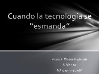 """Cuando la tecnología se """" esmanda """""""