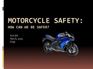 Motorcycle Safety:  How can we be safer?