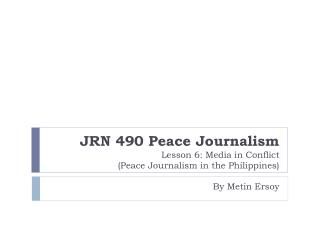 JRN 490 Peace Journalism  Lesson 6: Media in Conflict  Peace Journalism in the Philippines