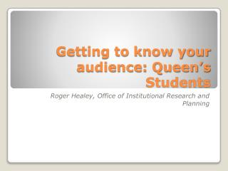 Getting to know your audience: Queen�s Students