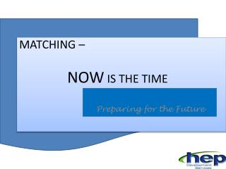 MATCHING –  NOW  IS THE TIME