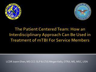 LCDR Joann  Shen , MS CCC-SLP & LTJG Megan Kelly, OTR/L MS, MSC, USN