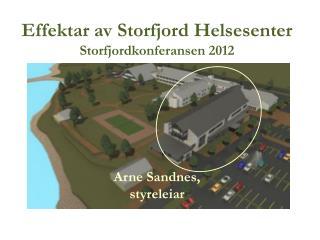 Effektar av Storfjord Helsesenter Storfjordkonferansen 2012 Arne Sandnes,  styreleiar