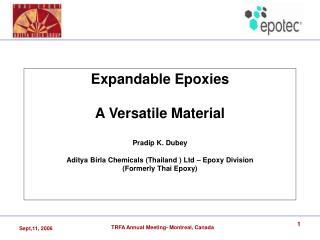 Expandable Epoxies    A Versatile Material  Pradip K. Dubey  Aditya Birla Chemicals Thailand  Ltd   Epoxy Division Forme