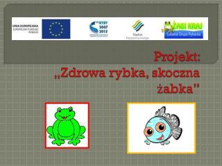 """Projekt:  """"Zdrowa rybka, skoczna żabka"""""""