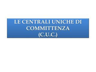 LE CENTRALI UNICHE DI COMMITTENZA (C.U.C.)