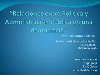 """"""" Relaciones  entre  Política  y  Administración Pública  en  una democracia """""""